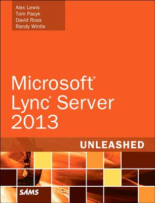 Lync Server 2013 Unleashed By Lewis, Alex/ Pacyk, Tom/ Ross, David/ Wintle, Randall J.