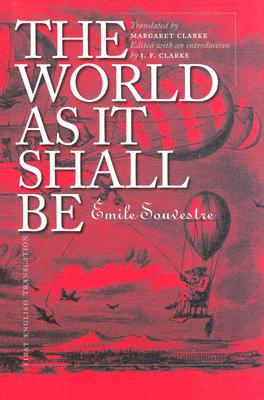 The World As It Shall Be By Souvestre, Emile/ Clarke, Margaret (TRN)/ Clarke, I. F. (INT)/ Clarke, I. F. (EDT)/ Clarke, I. F./ Clarke, Margaret